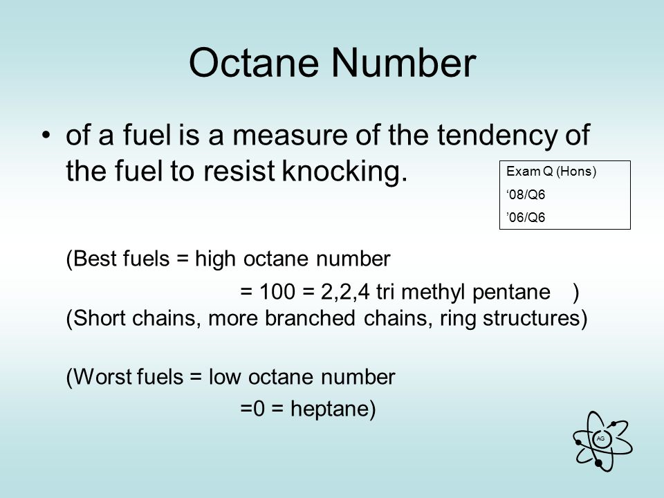 Octane Number of a fuel is a measure of the tendency of the fuel to resist knocking. (Best fuels = high octane number.