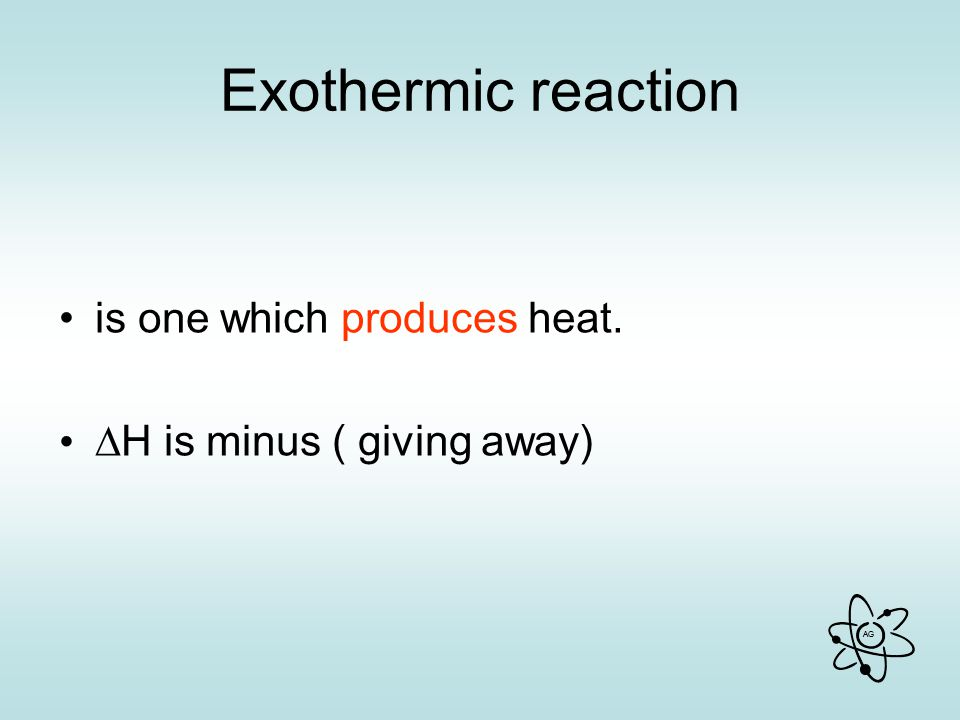 Exothermic reaction is one which produces heat.