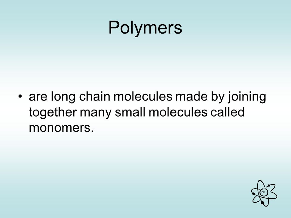 Polymers are long chain molecules made by joining together many small molecules called monomers.