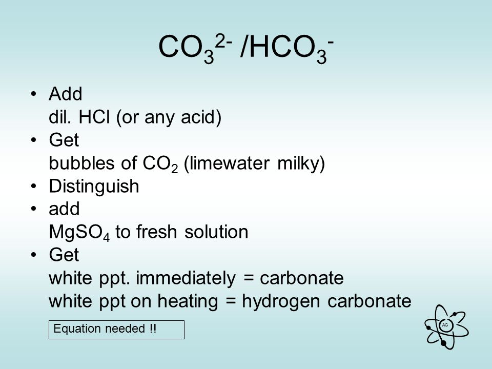 CO32- /HCO3- Add dil. HCl (or any acid) Get