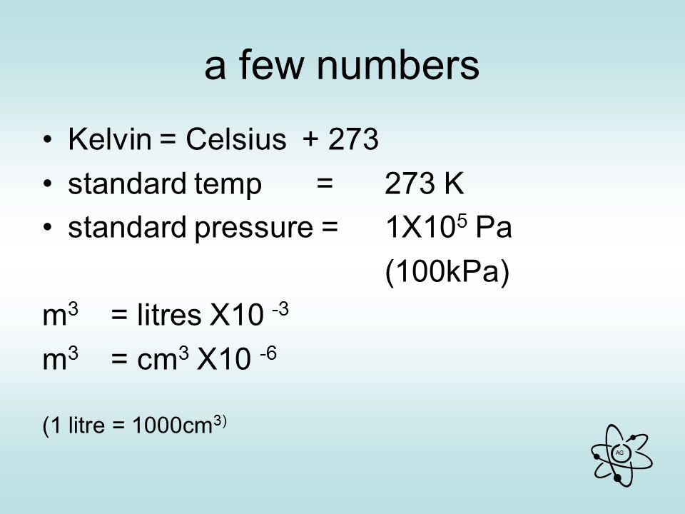 a few numbers Kelvin = Celsius + 273 standard temp = 273 K