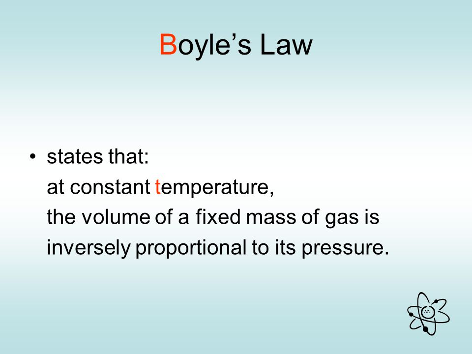 Boyle's Law states that: at constant temperature,