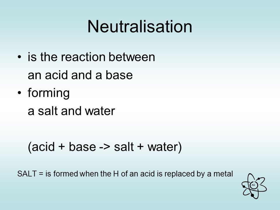 Neutralisation is the reaction between an acid and a base forming