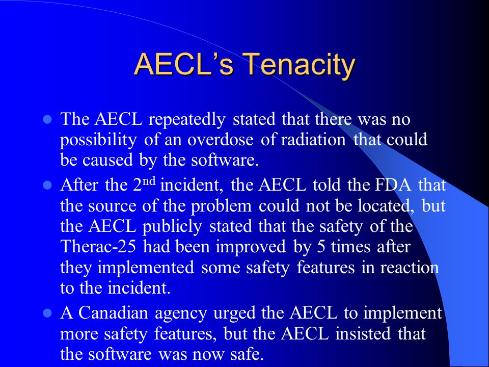 AECL's Tenacity The AECL repeatedly stated that there was no possibility of an overdose of radiation that could be caused by the software.