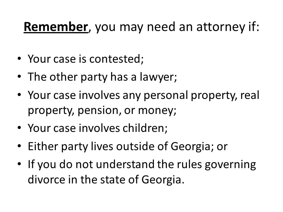 Remember, you may need an attorney if: