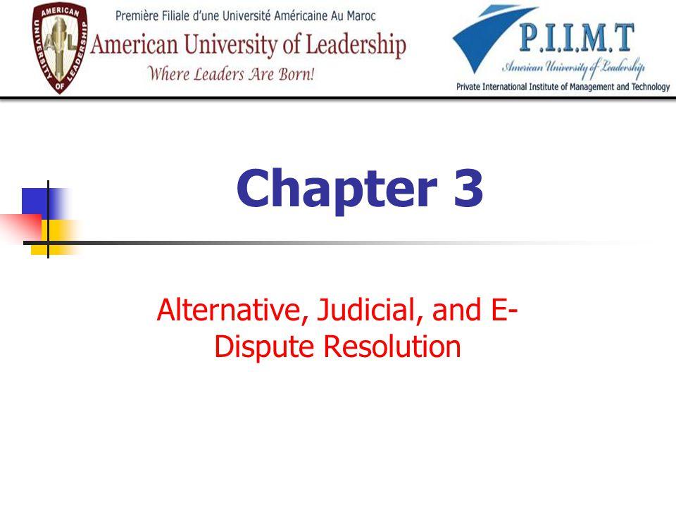 Alternative, Judicial, and E-Dispute Resolution