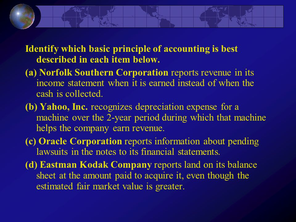 Identify which basic principle of accounting is best described in each item below.