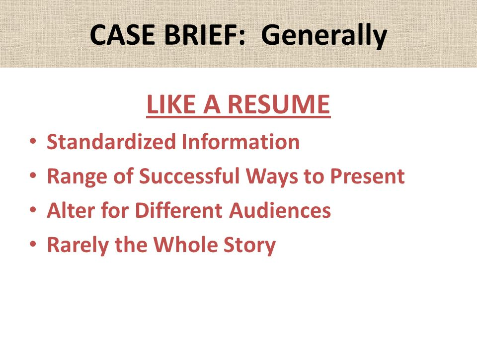 CASE BRIEF: Generally LIKE A RESUME Standardized Information