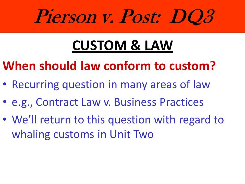 Pierson v. Post: DQ3 CUSTOM & LAW When should law conform to custom
