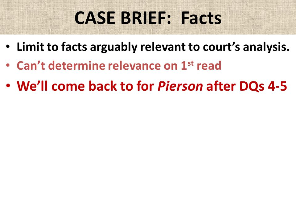 CASE BRIEF: Facts We'll come back to for Pierson after DQs 4-5