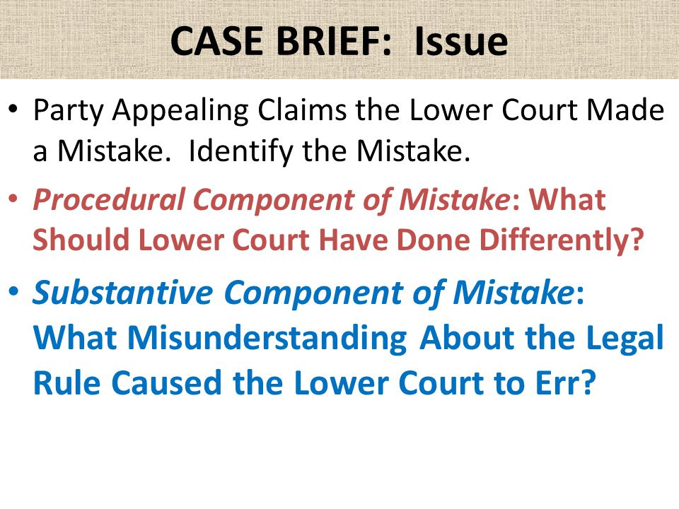 CASE BRIEF: Issue Party Appealing Claims the Lower Court Made a Mistake. Identify the Mistake.
