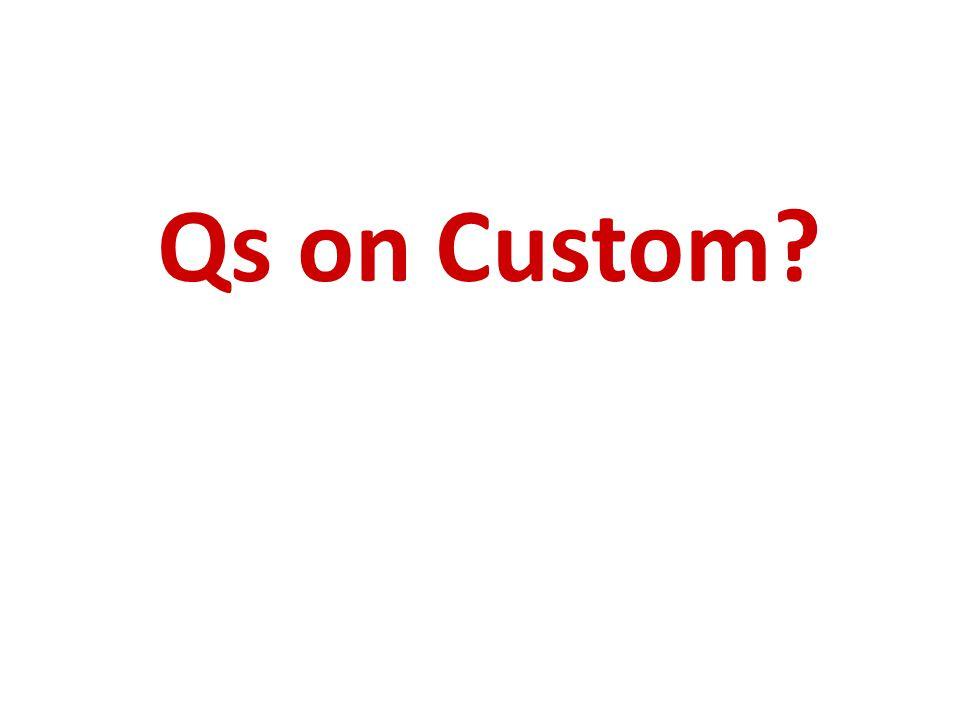 Qs on Custom