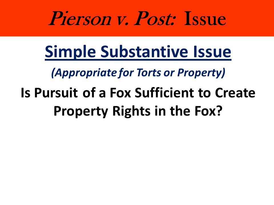 Pierson v. Post: Issue Simple Substantive Issue