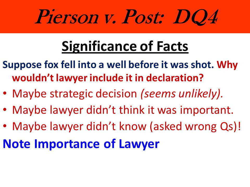 Pierson v. Post: DQ4 Significance of Facts Note Importance of Lawyer