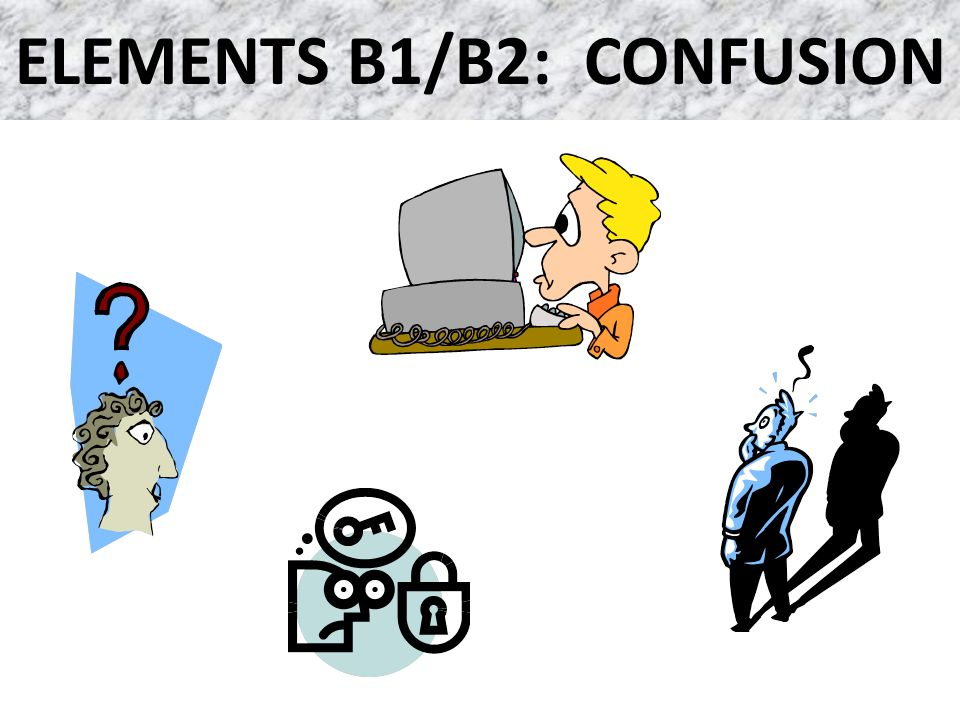 ELEMENTS B1/B2: CONFUSION