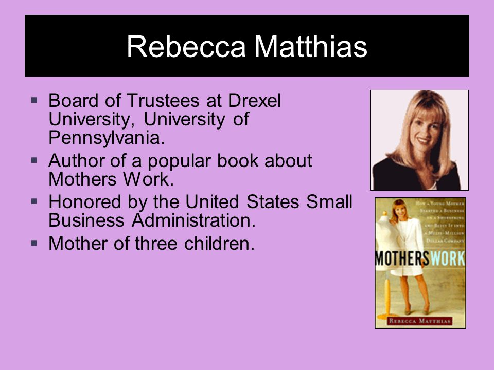Rebecca Matthias Board of Trustees at Drexel University, University of Pennsylvania. Author of a popular book about Mothers Work.