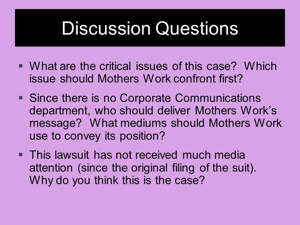 Discussion Questions What are the critical issues of this case Which issue should Mothers Work confront first
