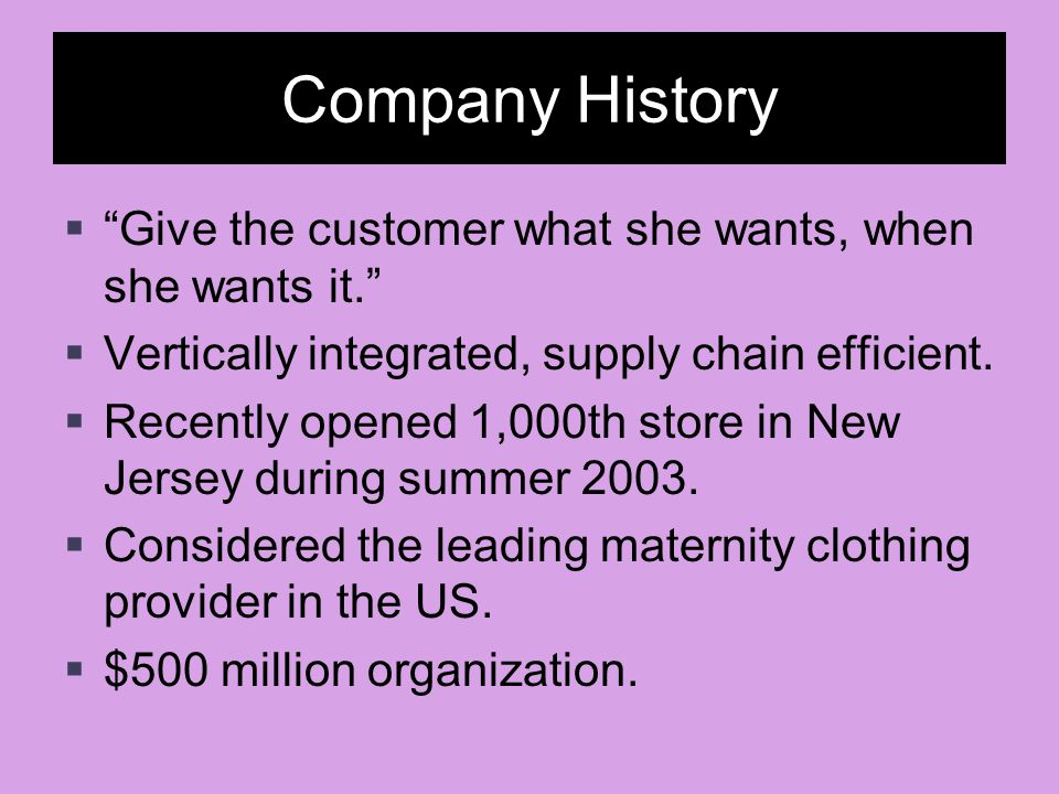Company History Give the customer what she wants, when she wants it.