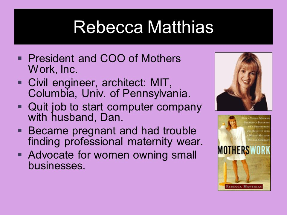 Rebecca Matthias President and COO of Mothers Work, Inc.