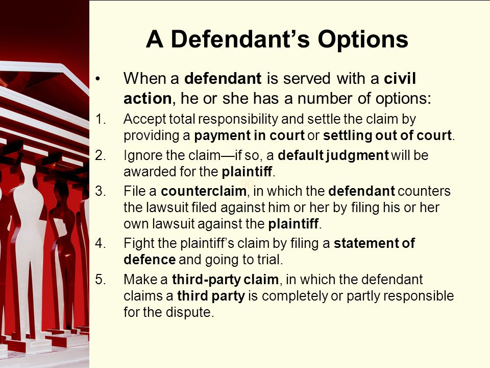 A Defendant's Options When a defendant is served with a civil action, he or she has a number of options: