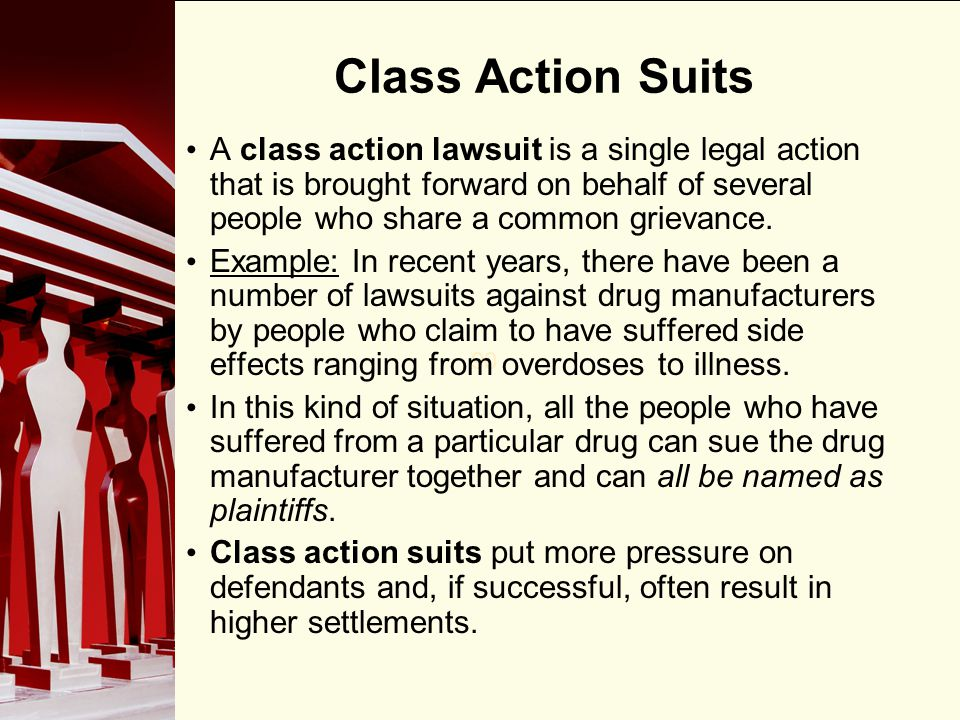 Class Action Suits A class action lawsuit is a single legal action that is brought forward on behalf of several people who share a common grievance.