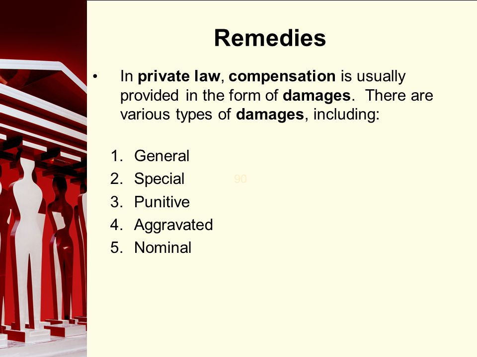 Remedies In private law, compensation is usually provided in the form of damages. There are various types of damages, including:
