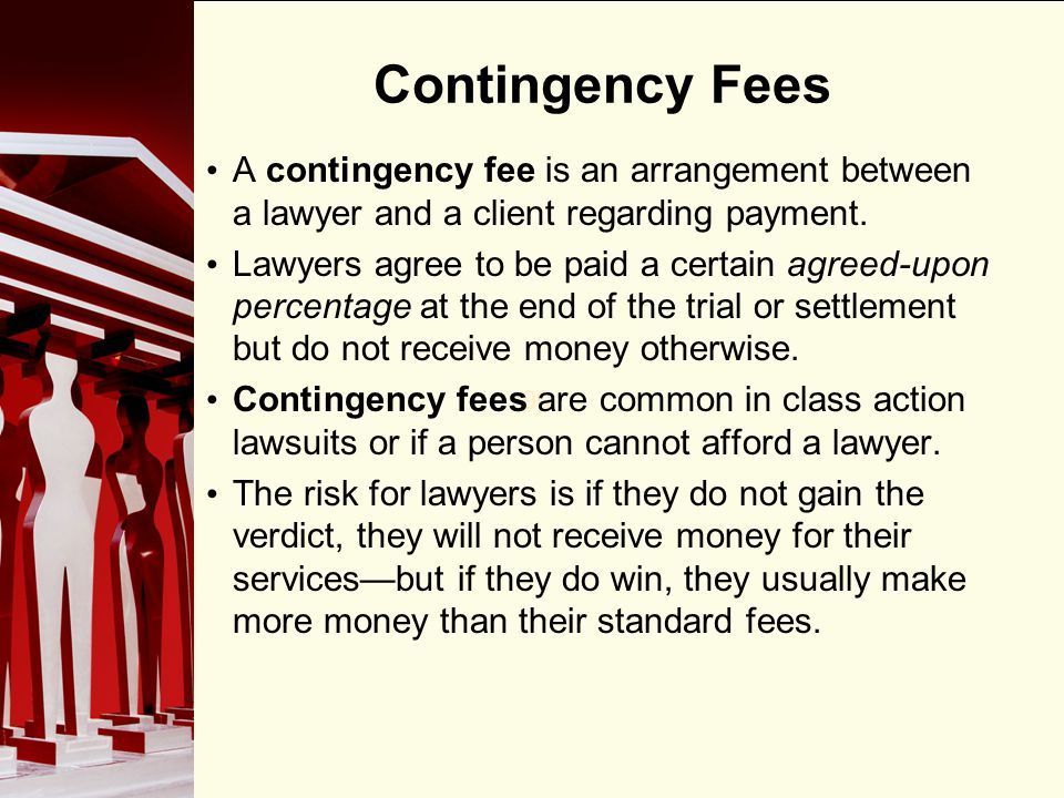 Contingency Fees A contingency fee is an arrangement between a lawyer and a client regarding payment.