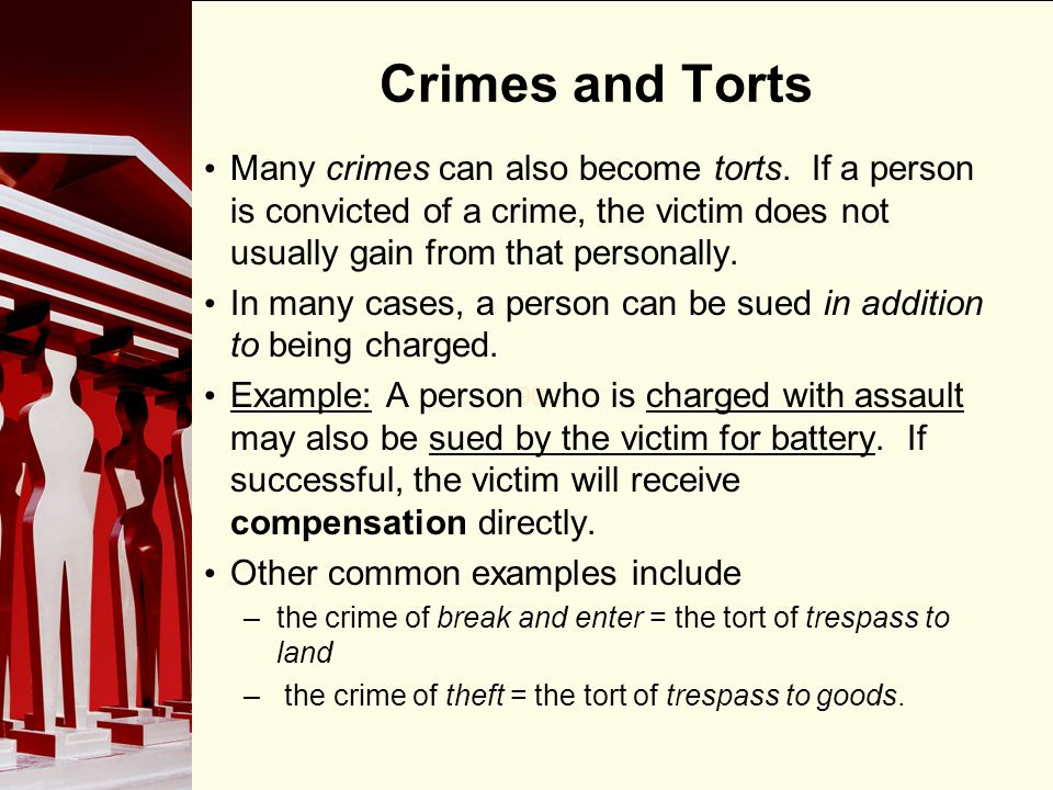Crimes and Torts Many crimes can also become torts. If a person is convicted of a crime, the victim does not usually gain from that personally.