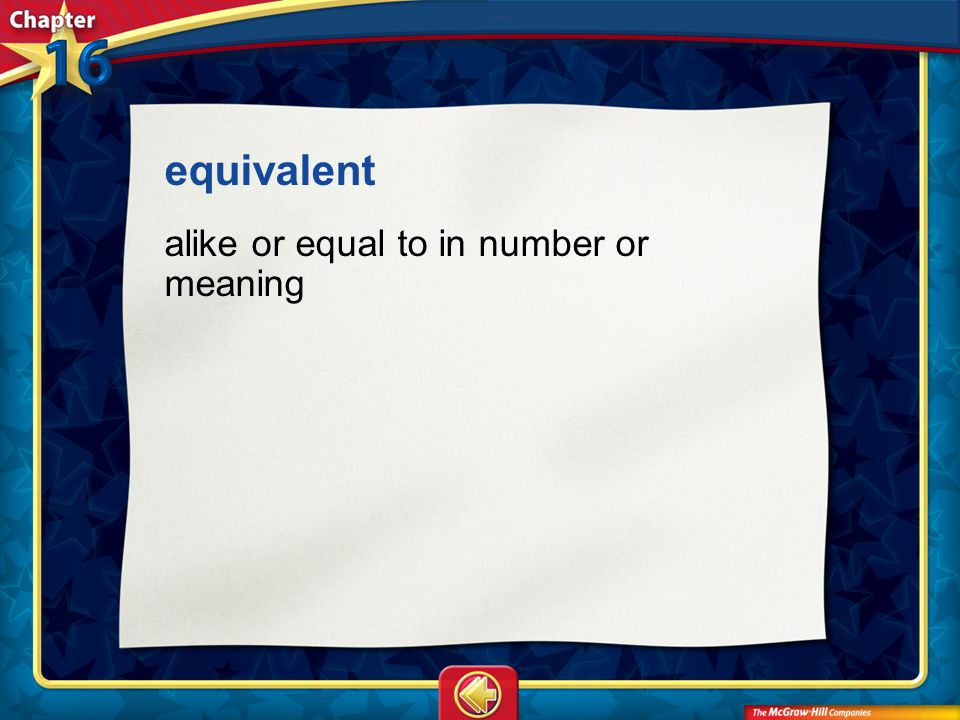 equivalent alike or equal to in number or meaning Vocab26