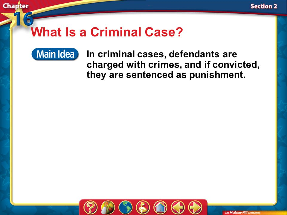 What Is a Criminal Case In criminal cases, defendants are charged with crimes, and if convicted, they are sentenced as punishment.