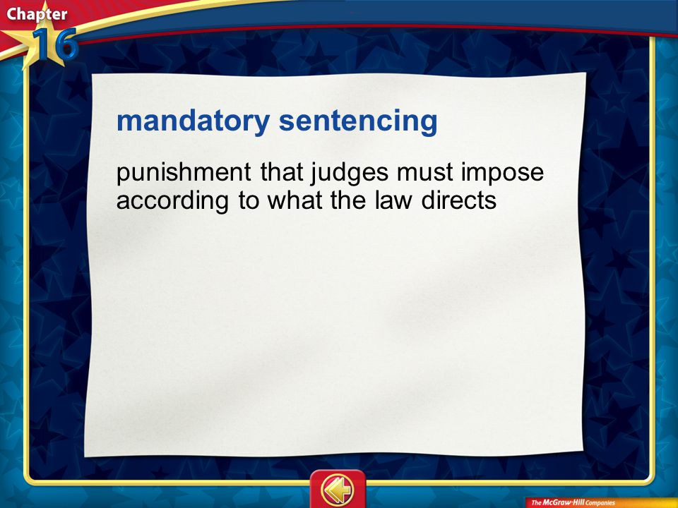 mandatory sentencing punishment that judges must impose according to what the law directs Vocab12