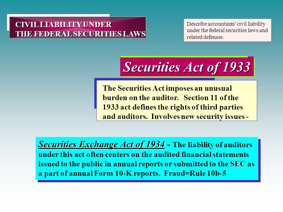 CIVIL LIABILITY UNDER THE FEDERAL SECURITIES LAWS. Describe accountants' civil liability under the federal securities laws and related defenses.