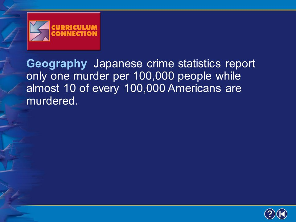 Geography Japanese crime statistics report only one murder per 100,000 people while almost 10 of every 100,000 Americans are murdered.