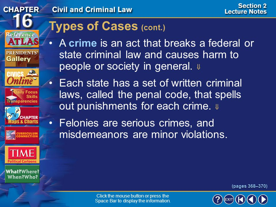Types of Cases (cont.) A crime is an act that breaks a federal or state criminal law and causes harm to people or society in general. 