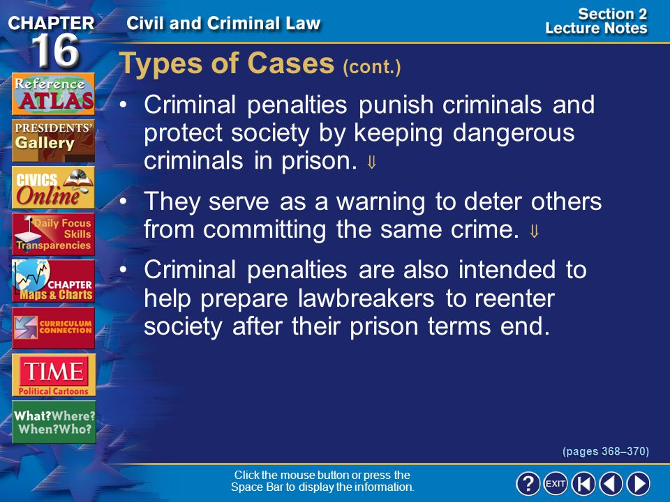 Types of Cases (cont.) Criminal penalties punish criminals and protect society by keeping dangerous criminals in prison. 