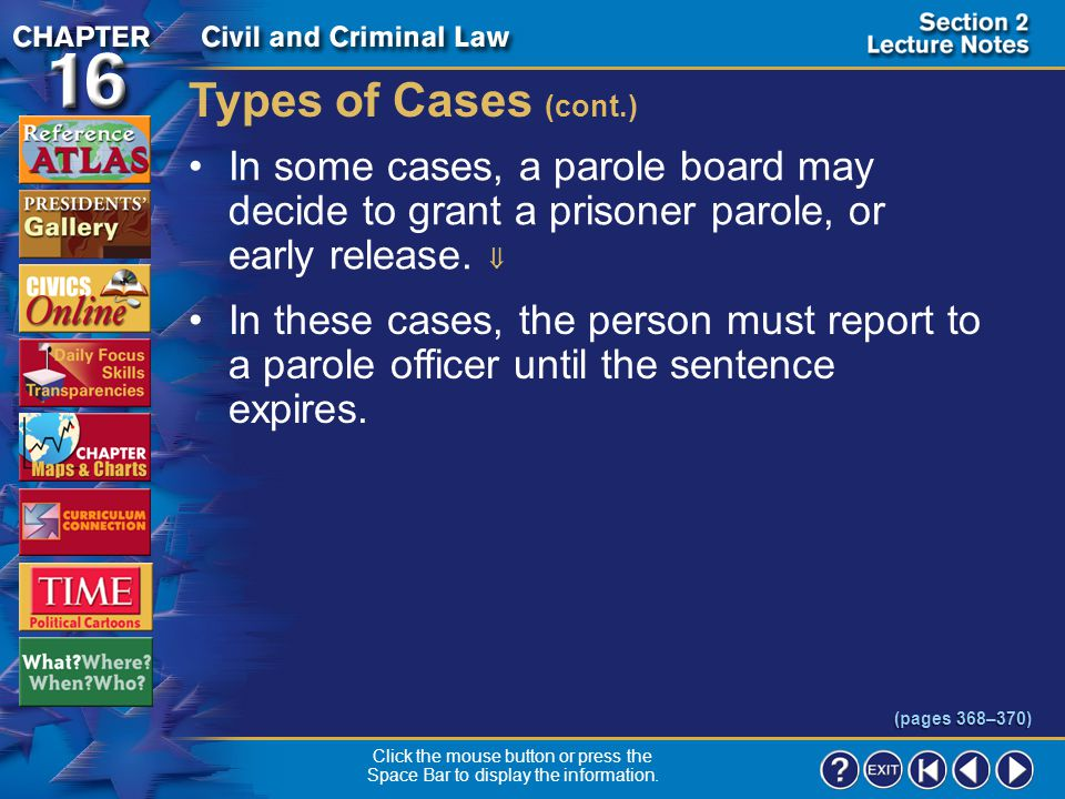 Types of Cases (cont.) In some cases, a parole board may decide to grant a prisoner parole, or early release. 
