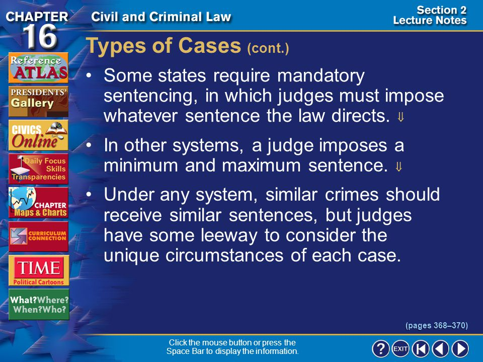 Types of Cases (cont.) Some states require mandatory sentencing, in which judges must impose whatever sentence the law directs. 