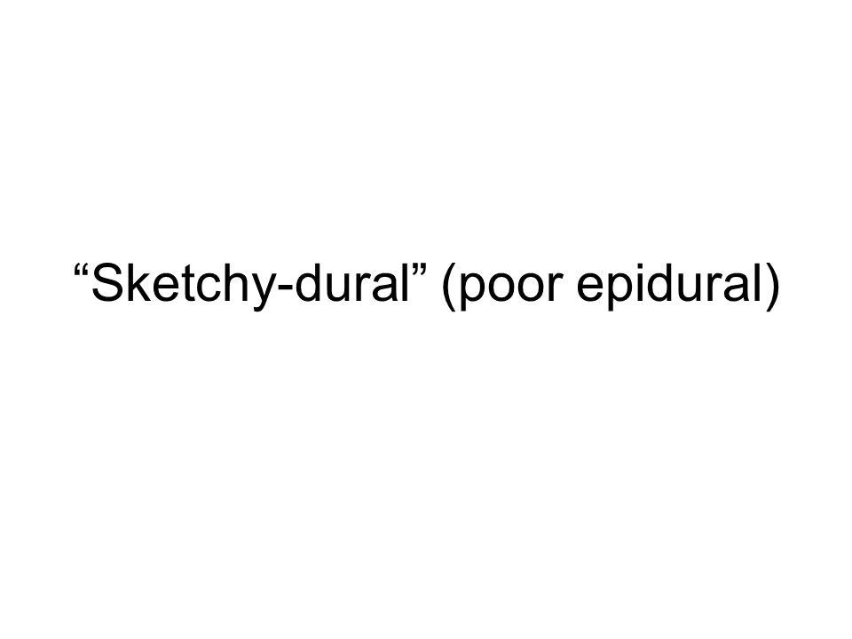 Sketchy-dural (poor epidural)