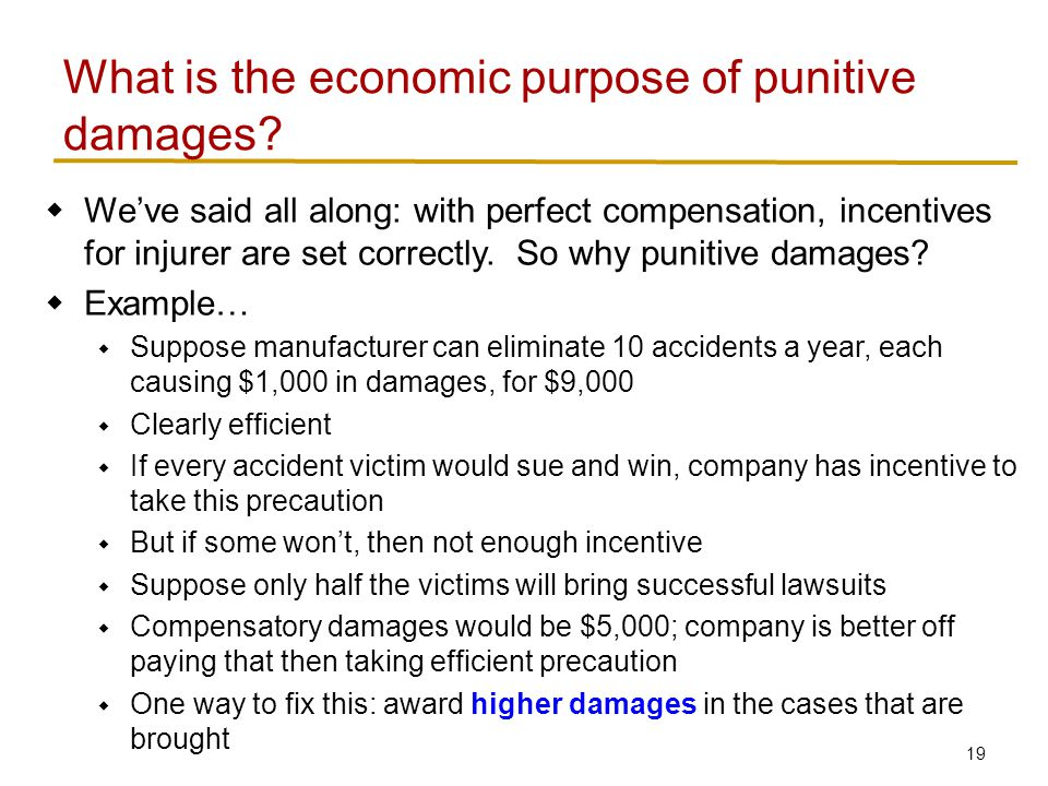 This suggests… Punitive damages should be related to compensatory damages, but higher the more likely injurer is to get away with it