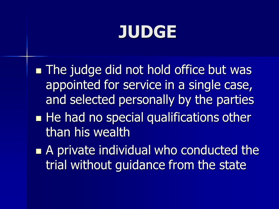 JUDGE The judge did not hold office but was appointed for service in a single case, and selected personally by the parties.