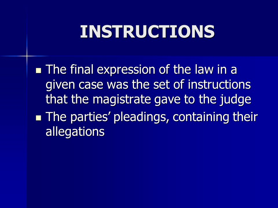INSTRUCTIONS The final expression of the law in a given case was the set of instructions that the magistrate gave to the judge.