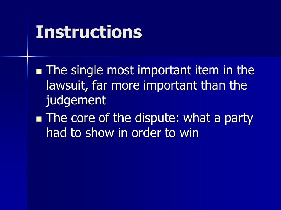 Instructions The single most important item in the lawsuit, far more important than the judgement.