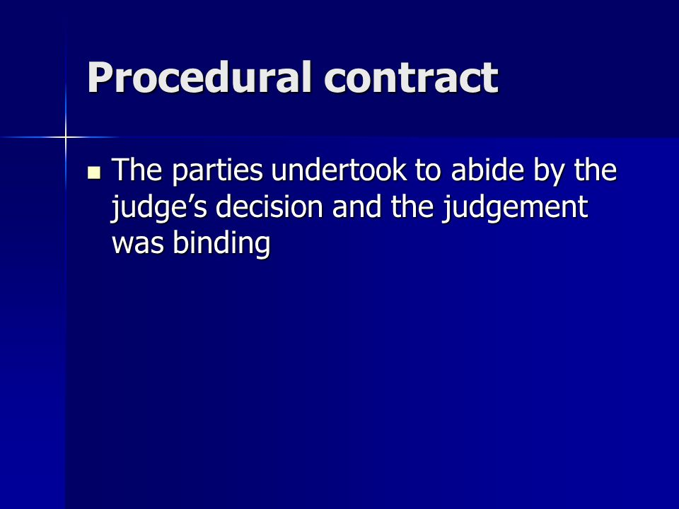 Procedural contract The parties undertook to abide by the judge's decision and the judgement was binding.