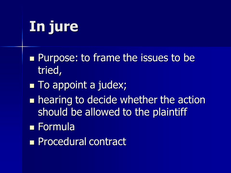 In jure Purpose: to frame the issues to be tried, To appoint a judex;