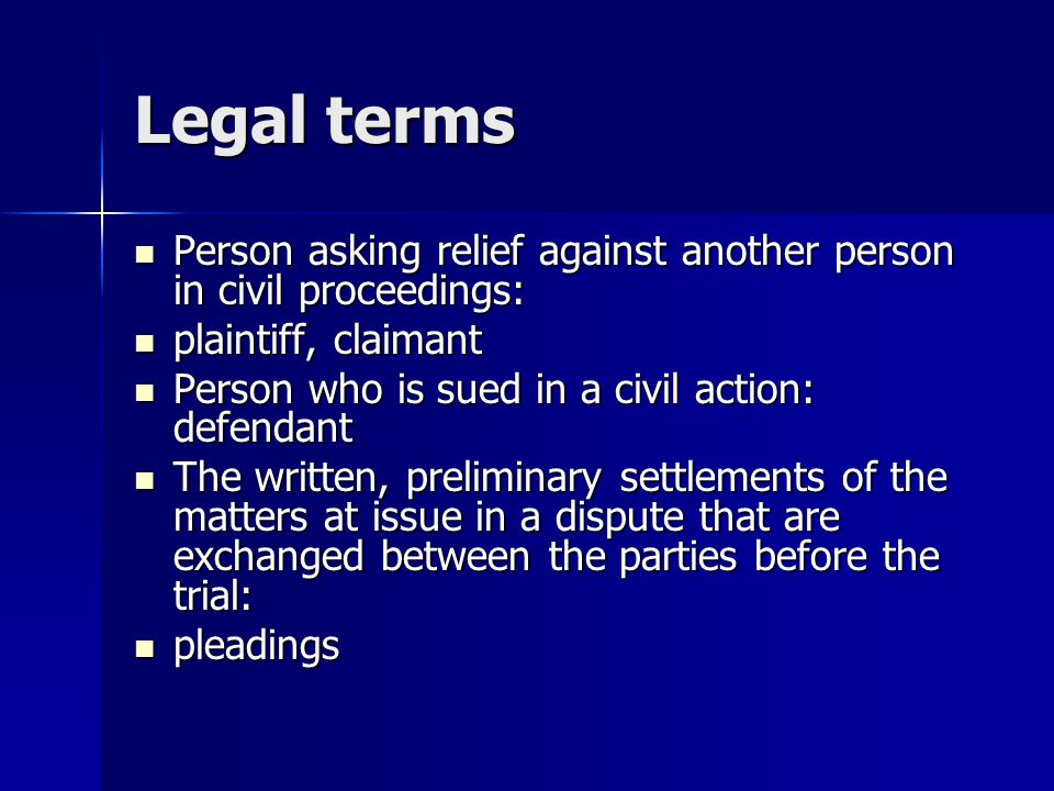Legal terms Person asking relief against another person in civil proceedings: plaintiff, claimant.