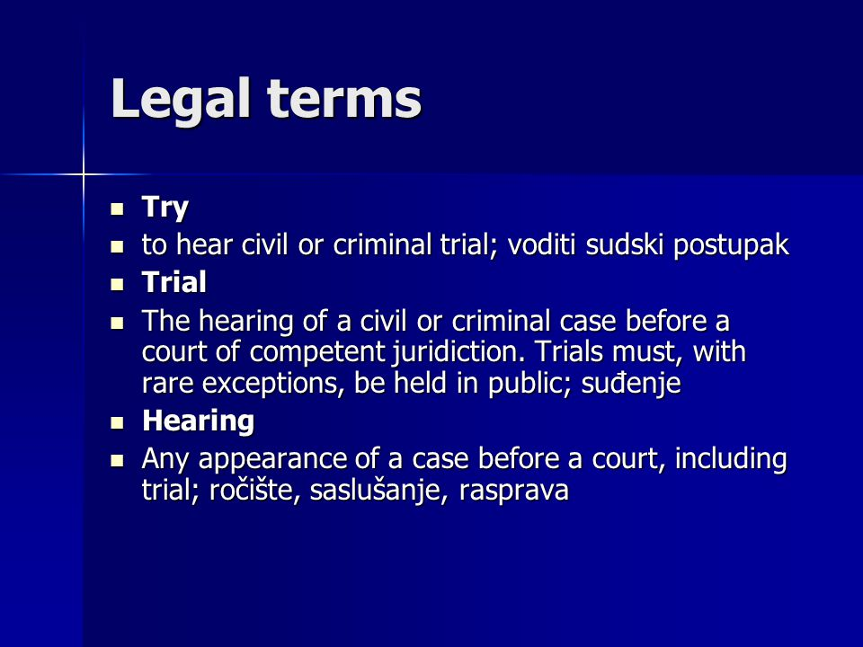 Legal terms Try. to hear civil or criminal trial; voditi sudski postupak. Trial.