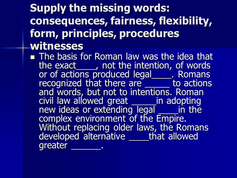 Supply the missing words: consequences, fairness, flexibility, form, principles, procedures witnesses