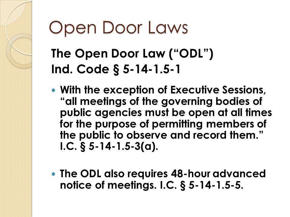 Open Door Laws The Open Door Law ( ODL ) Ind. Code § 5-14-1.5-1