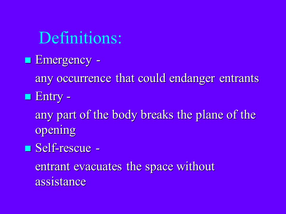 Definitions: Emergency - any occurrence that could endanger entrants