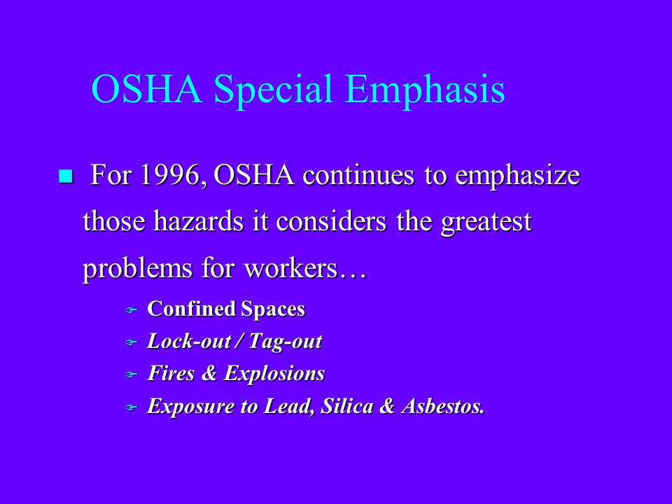 OSHA Special Emphasis For 1996, OSHA continues to emphasize those hazards it considers the greatest problems for workers…